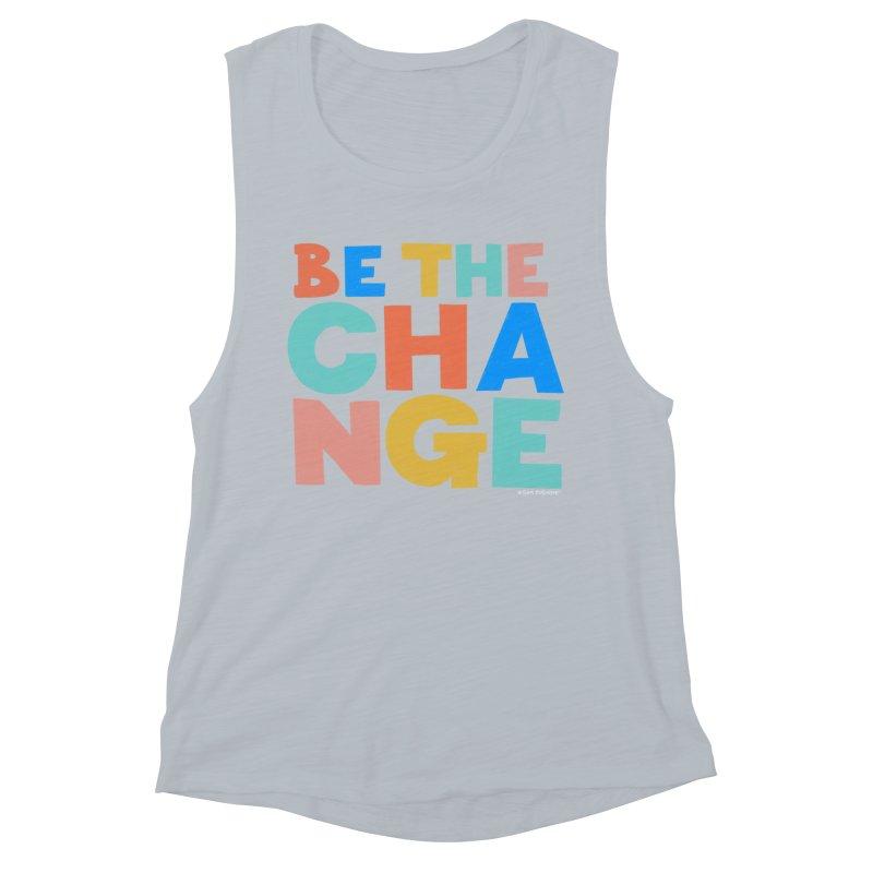 Be The Change Women's Muscle Tank by Sam Osborne Store