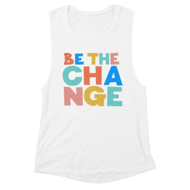 Be The Change Women's Tank by Sam Osborne Store