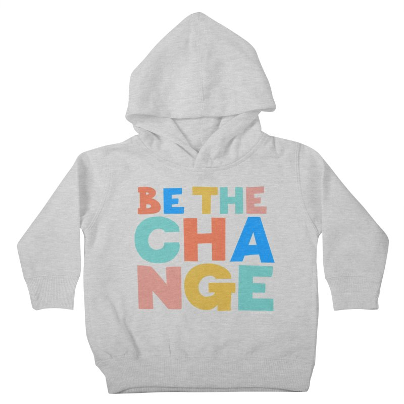 Be The Change Kids Toddler Pullover Hoody by Sam Osborne Store