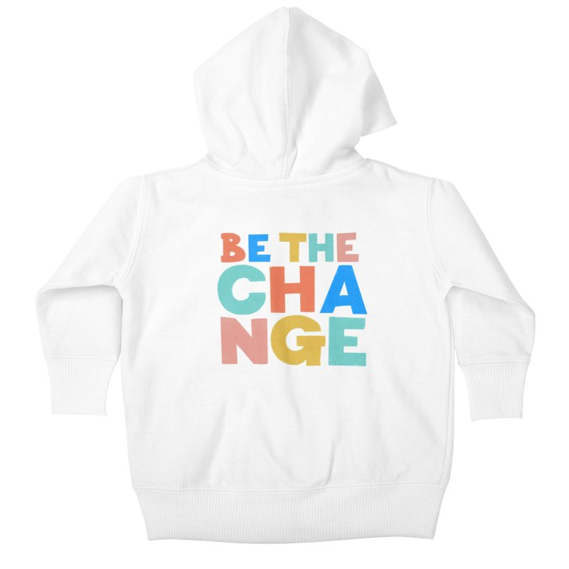 Be The Change Kids Baby Zip-Up Hoody by Sam Osborne Store
