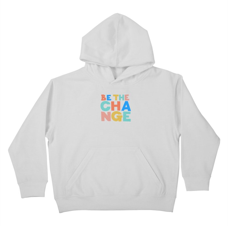 Be The Change Kids Pullover Hoody by Sam Osborne Store