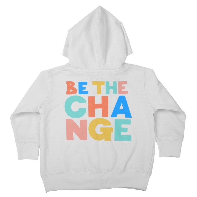 Be The Change Kids Toddler Zip-Up Hoody by Sam Osborne Store