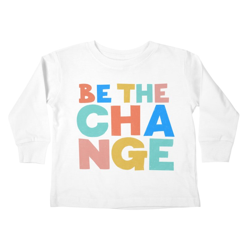 Be The Change Kids Toddler Longsleeve T-Shirt by Sam Osborne Store