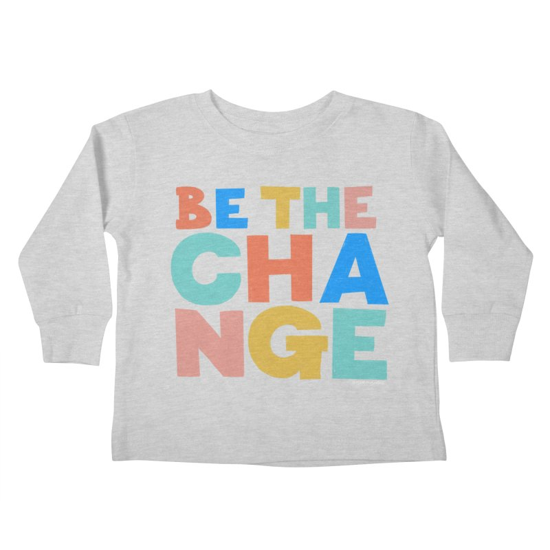 Be The Change Kids Toddler Longsleeve T-Shirt by Sam Osborne Store