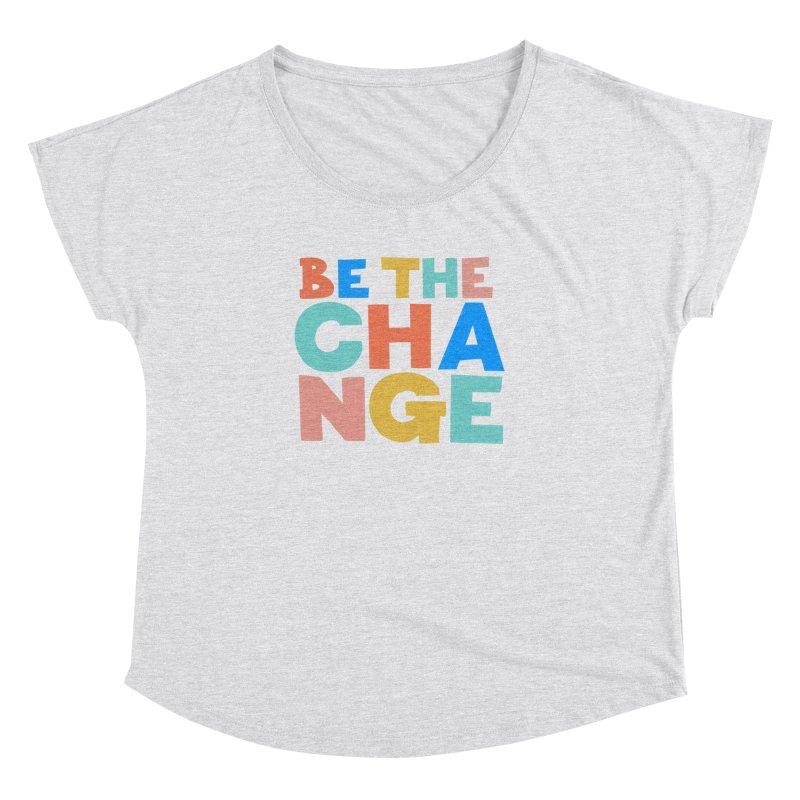 Be The Change Women's Dolman Scoop Neck by Sam Osborne Store
