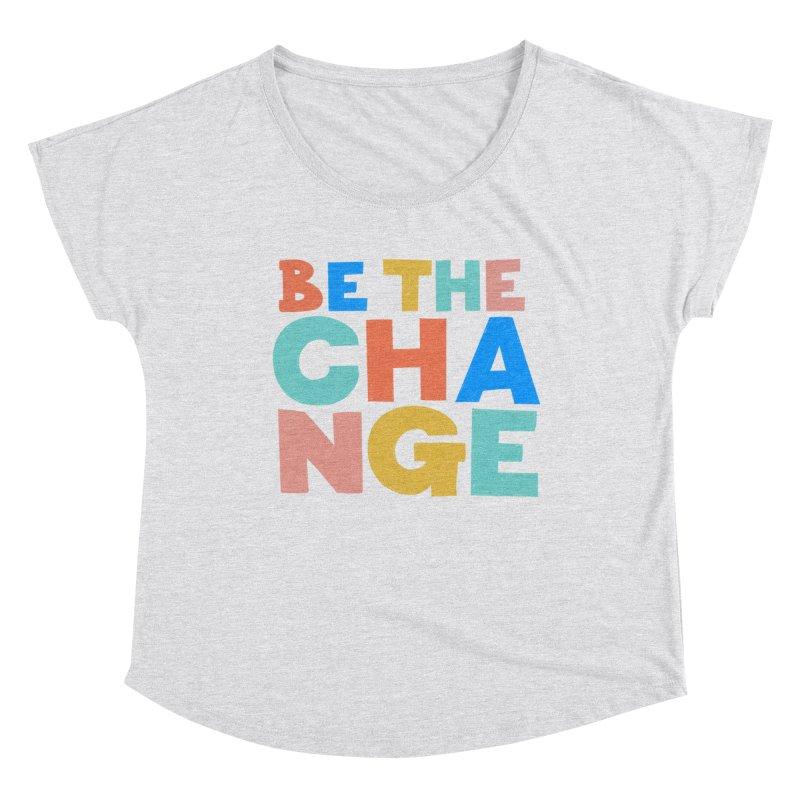 Be The Change Women's Scoop Neck by Sam Osborne Store