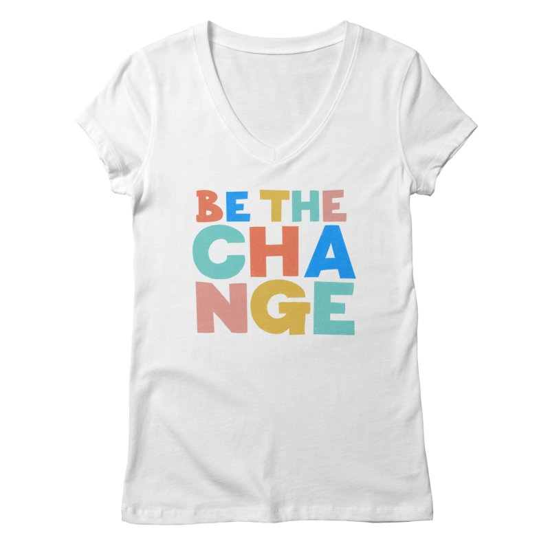 Be The Change Women's V-Neck by Sam Osborne Store