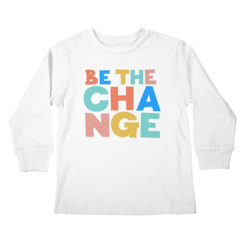 Be The Change Kids Longsleeve T-Shirt by Sam Osborne Store
