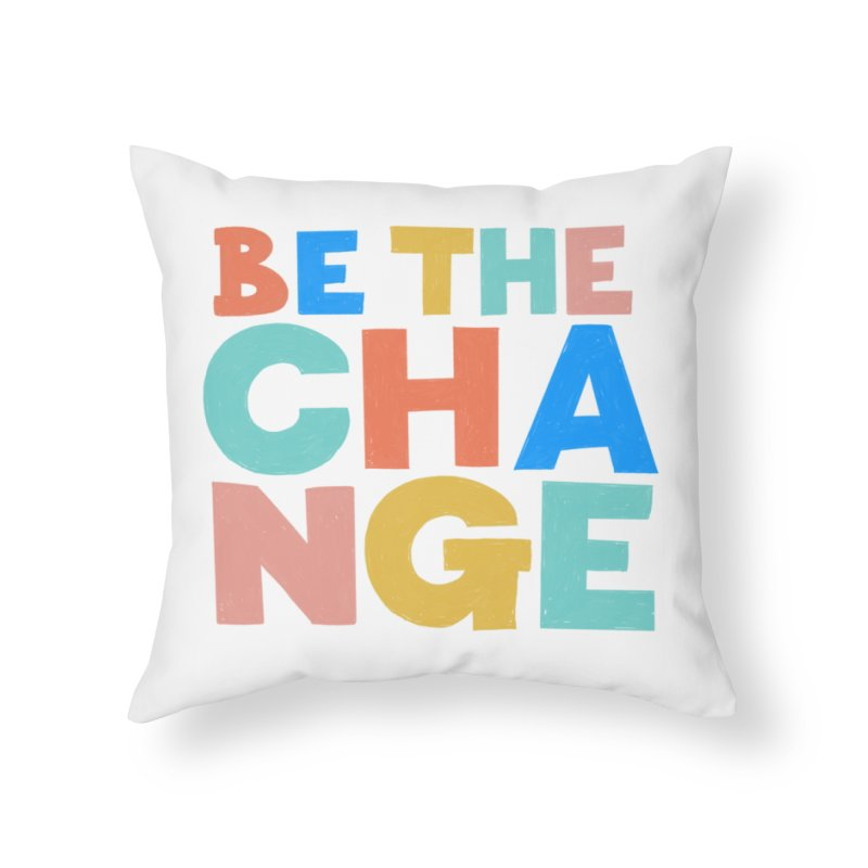 Be The Change Home Throw Pillow by Sam Osborne Store