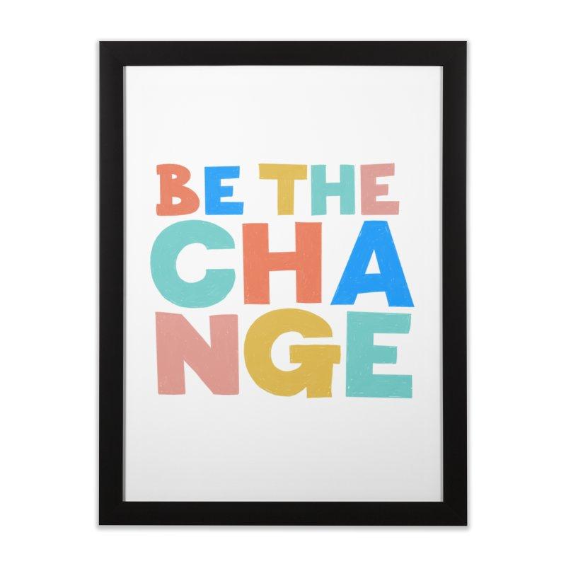 Be The Change Home Framed Fine Art Print by Sam Osborne Store
