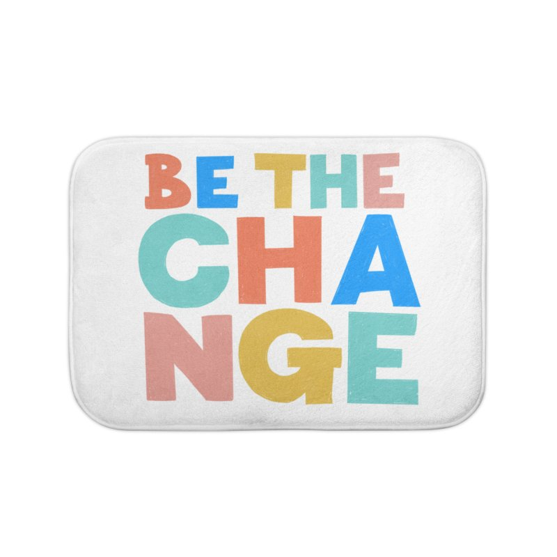 Be The Change Home Bath Mat by Sam Osborne Store