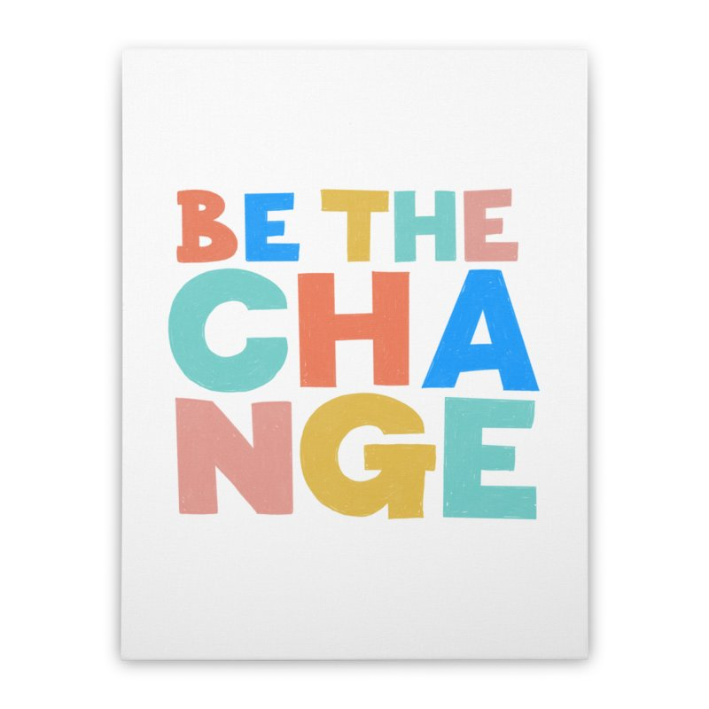 Be The Change Home Stretched Canvas by Sam Osborne Store