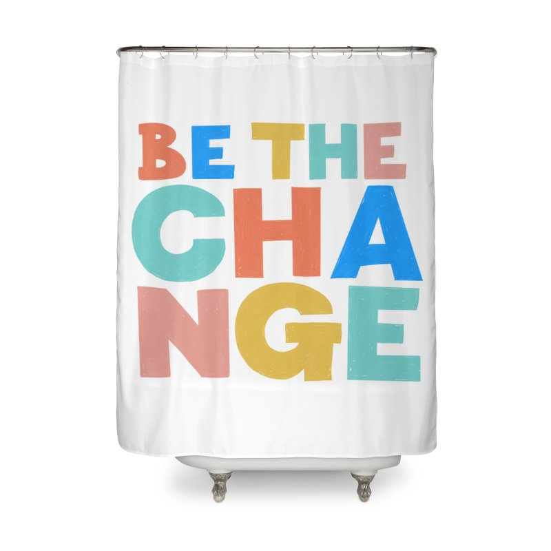 Be The Change Home Shower Curtain by Sam Osborne Store