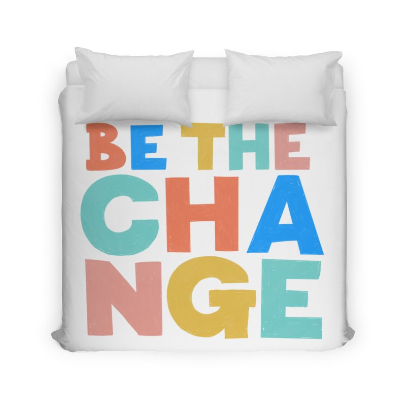 Be The Change Home Duvet by Sam Osborne Store