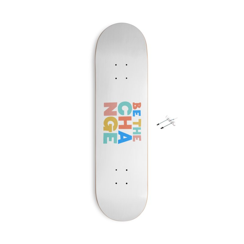 Be The Change Accessories With Hanging Hardware Skateboard by Sam Osborne Store