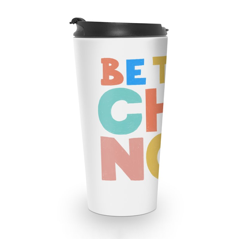 Be The Change Accessories Mug by Sam Osborne Store