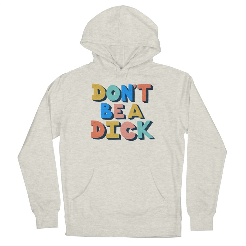 Don't Be A Dick Men's French Terry Pullover Hoody by Sam Osborne Store