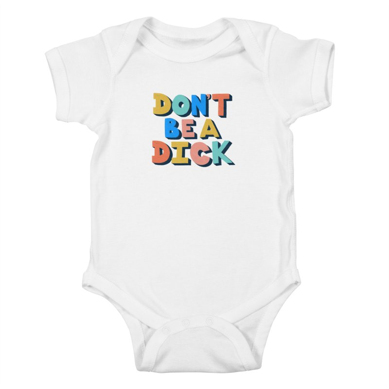 Don't Be A Dick Kids Baby Bodysuit by Sam Osborne Store