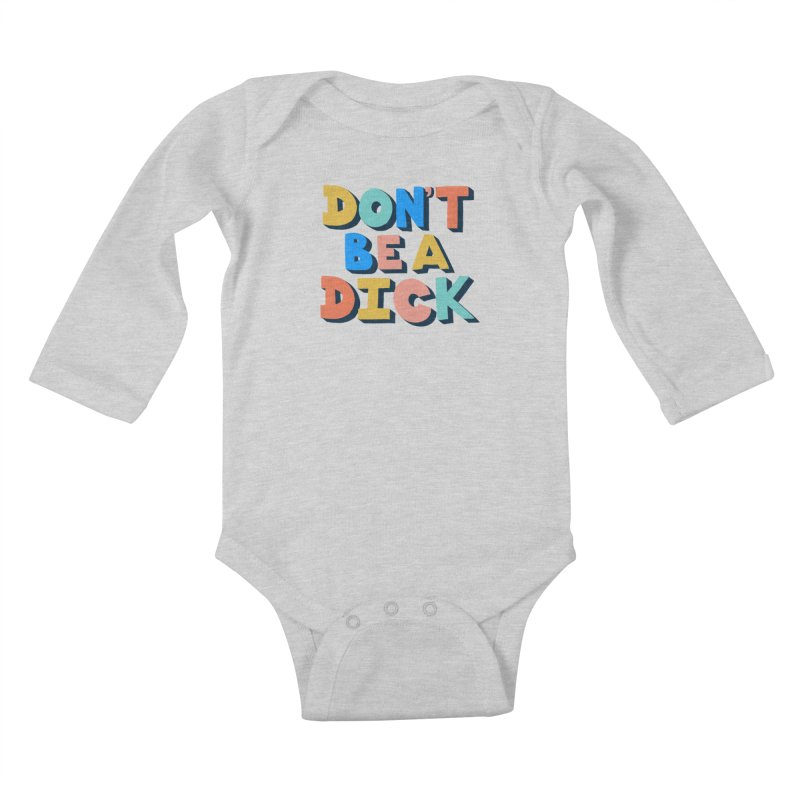 Don't Be A Dick Kids Baby Longsleeve Bodysuit by Sam Osborne Store
