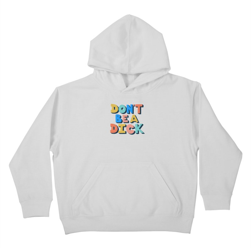 Don't Be A Dick Kids Pullover Hoody by Sam Osborne Store