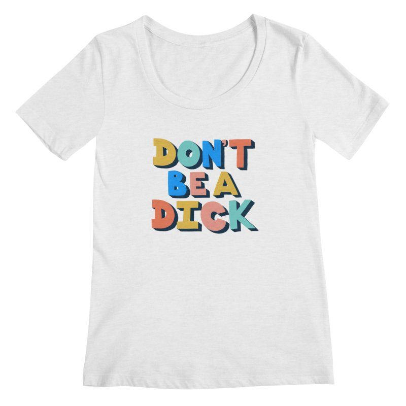 Don't Be A Dick Women's Regular Scoop Neck by Sam Osborne Store