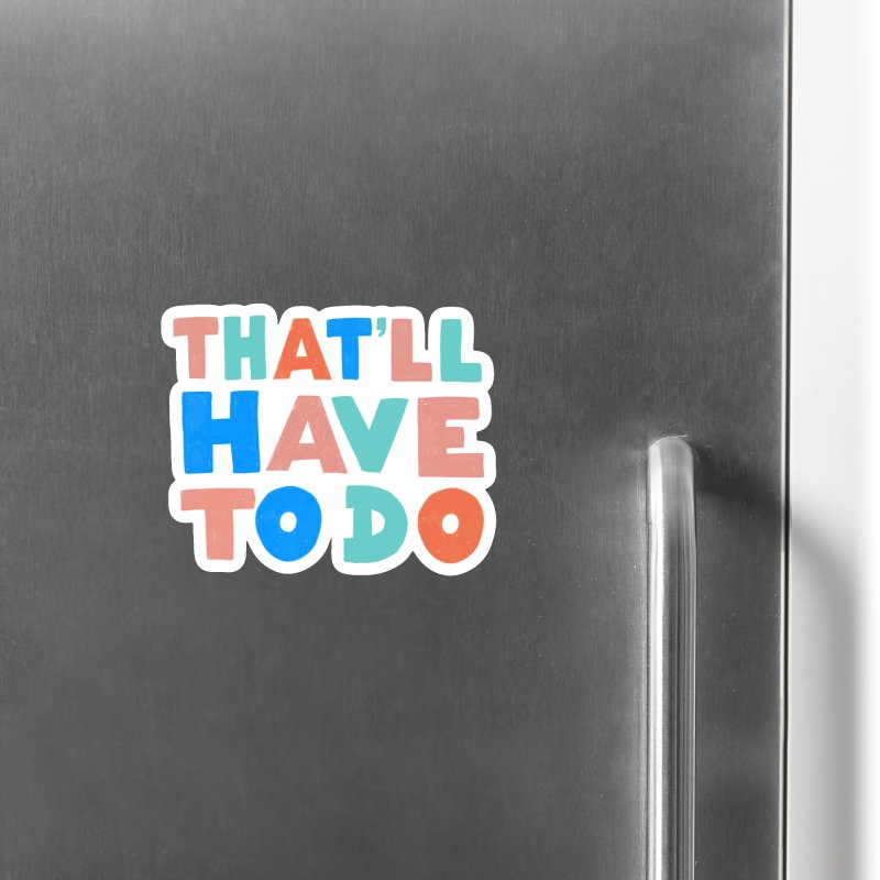 That'll Have To Do Accessories Magnet by Sam Osborne Store