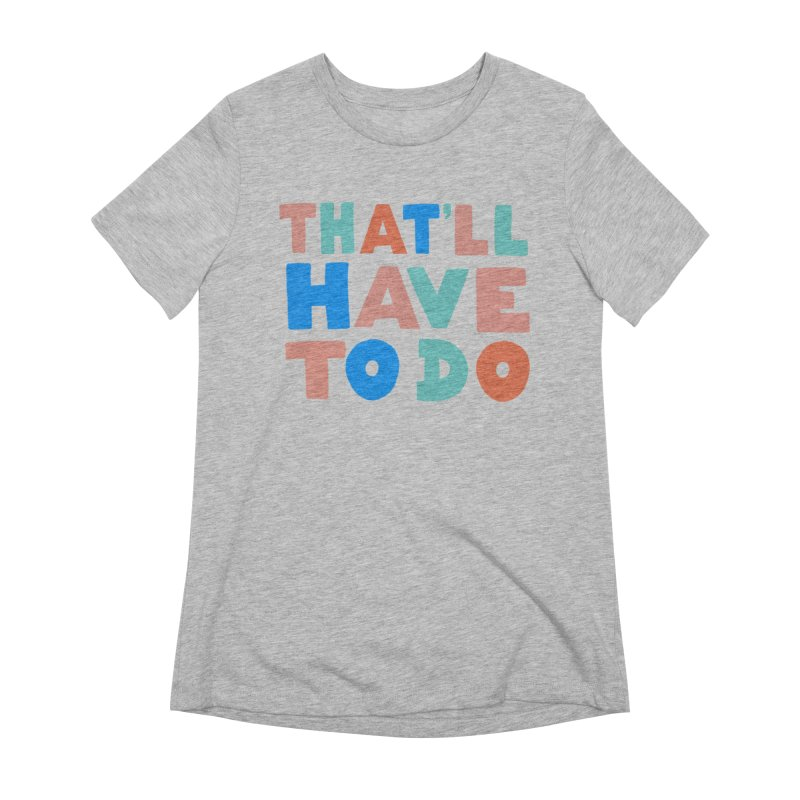 That'll Have To Do Women's Extra Soft T-Shirt by Sam Osborne Store