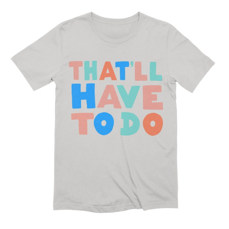 That'll Have To Do Men's T-Shirt by Sam Osborne Store
