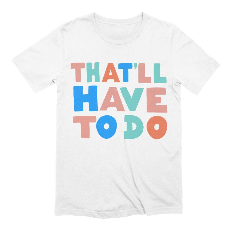 That'll Have To Do Men's Extra Soft T-Shirt by Sam Osborne Store
