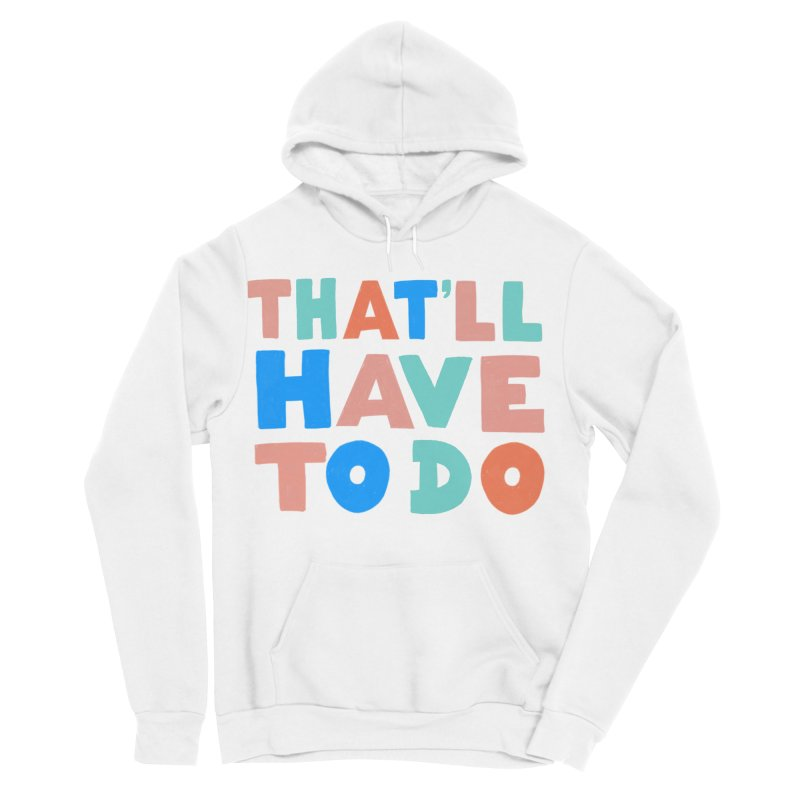 That'll Have To Do Women's Sponge Fleece Pullover Hoody by Sam Osborne Store