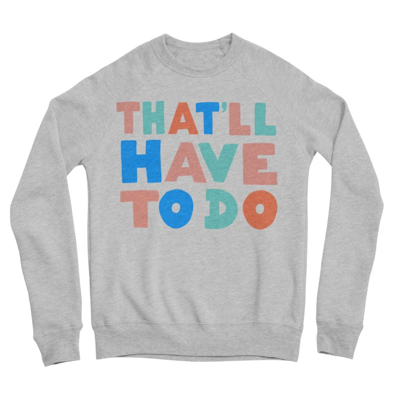 That'll Have To Do Men's Sponge Fleece Sweatshirt by Sam Osborne Store