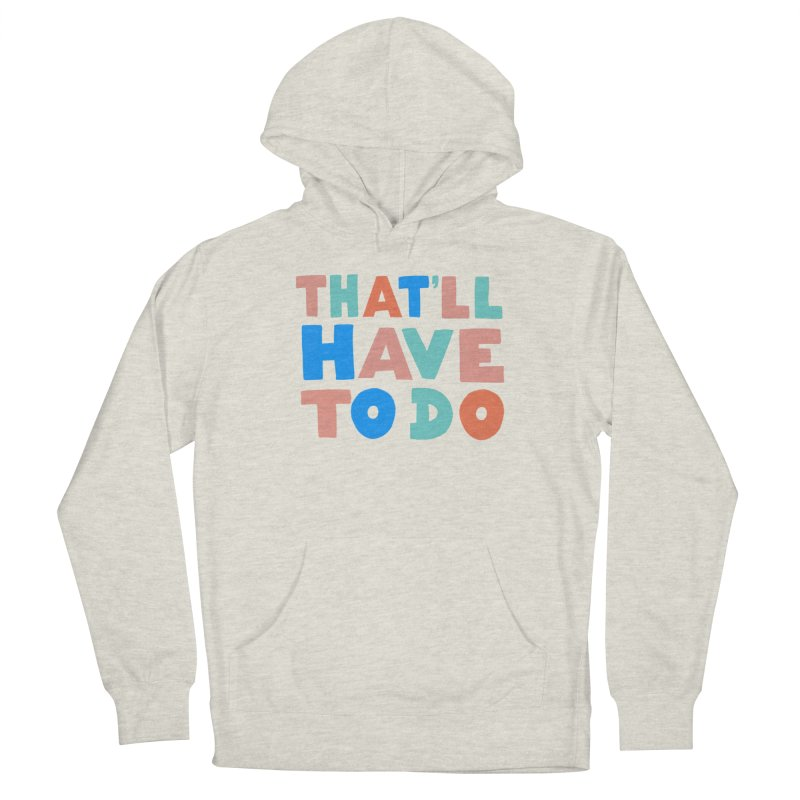 That'll Have To Do Women's Pullover Hoody by Sam Osborne Store