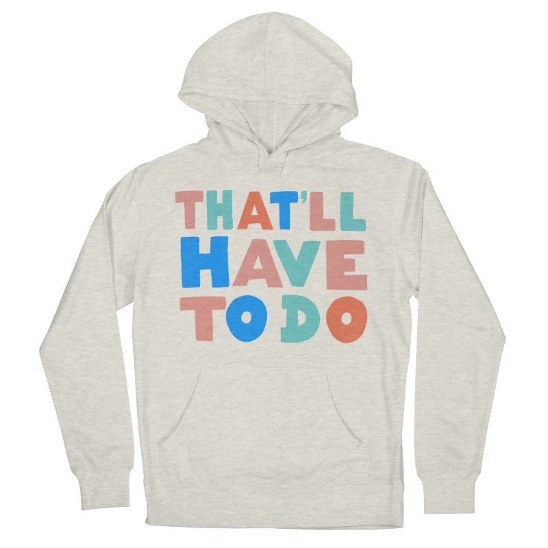 That'll Have To Do Men's French Terry Pullover Hoody by Sam Osborne Store
