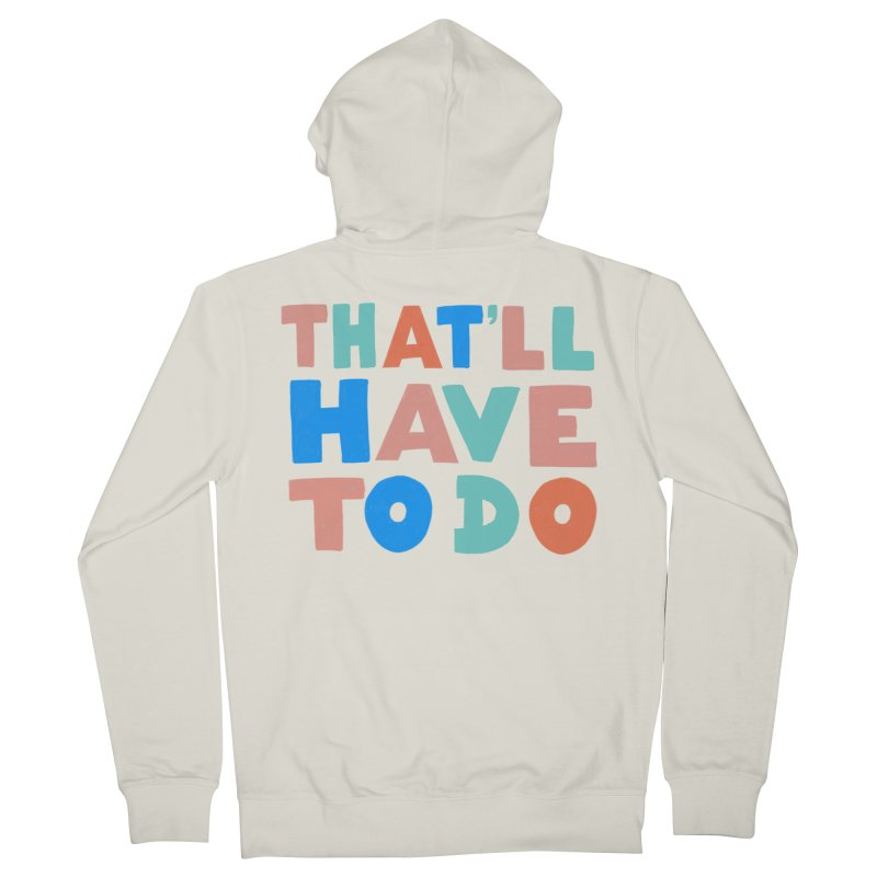 That'll Have To Do Men's Zip-Up Hoody by Sam Osborne Store