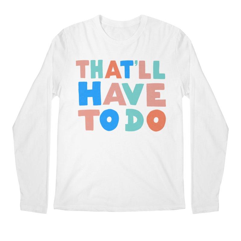 That'll Have To Do Men's Regular Longsleeve T-Shirt by Sam Osborne Store