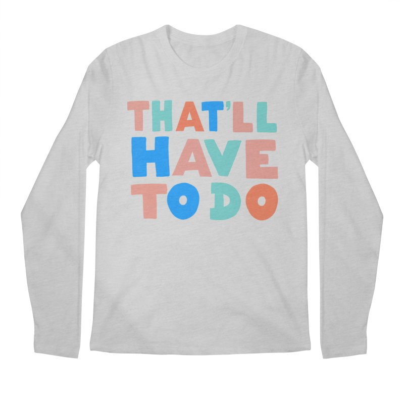 That'll Have To Do Men's Longsleeve T-Shirt by Sam Osborne Store