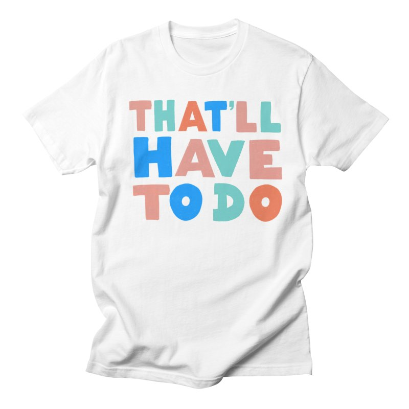 That'll Have To Do Men's Regular T-Shirt by Sam Osborne Store