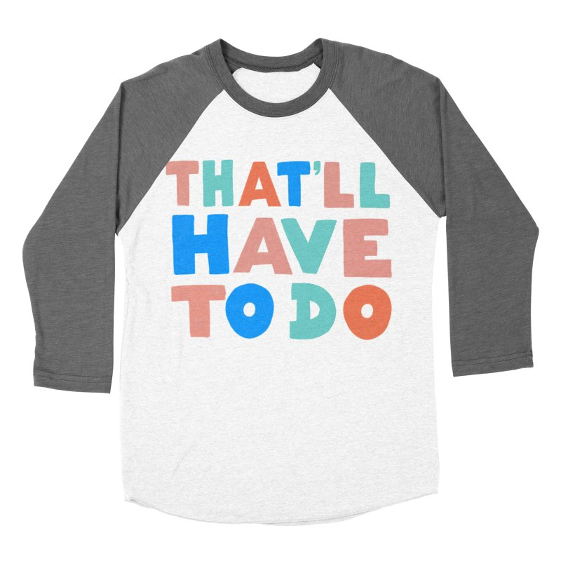 That'll Have To Do Men's Baseball Triblend Longsleeve T-Shirt by Sam Osborne Store