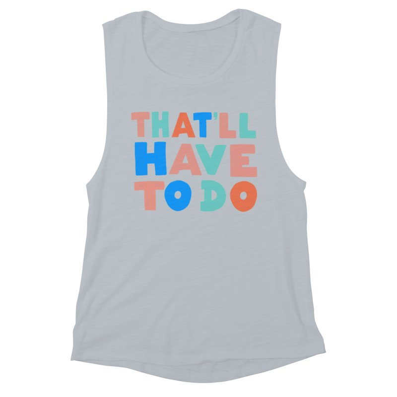 That'll Have To Do Women's Muscle Tank by Sam Osborne Store