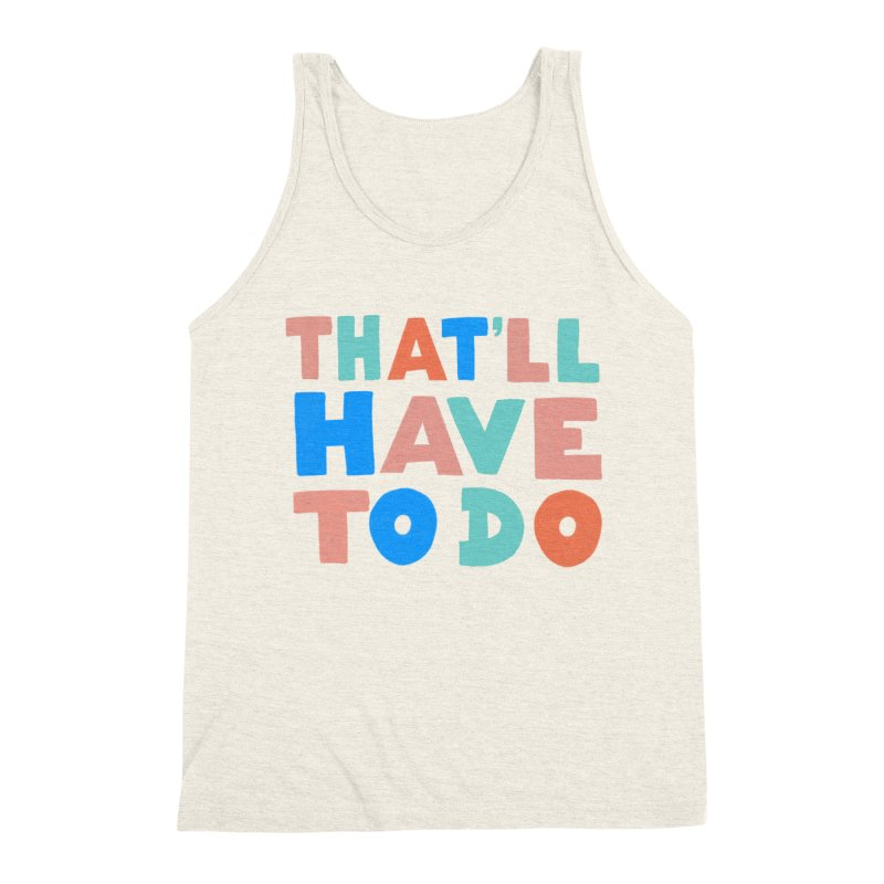 That'll Have To Do Men's Triblend Tank by Sam Osborne Store