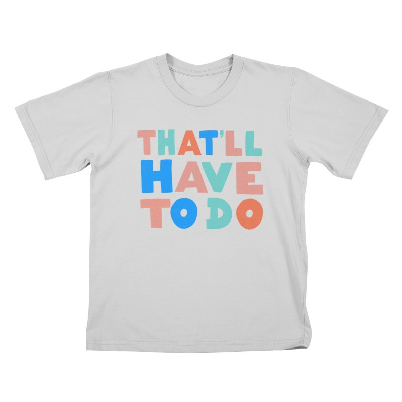 That'll Have To Do Kids T-Shirt by Sam Osborne Store