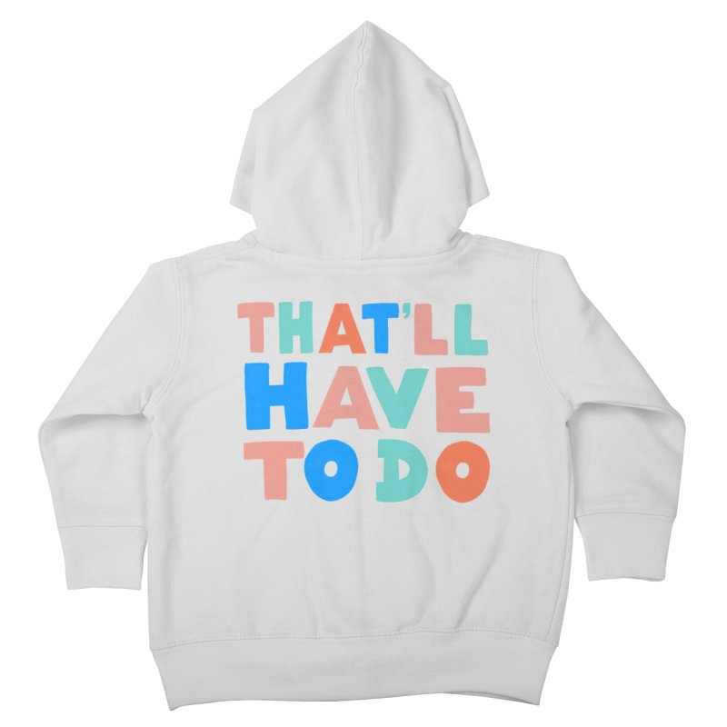 That'll Have To Do Kids Toddler Zip-Up Hoody by Sam Osborne Store
