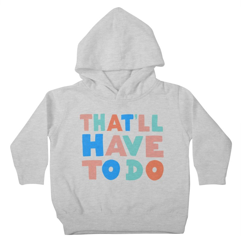 That'll Have To Do Kids Toddler Pullover Hoody by Sam Osborne Store