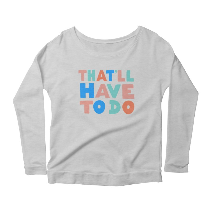 That'll Have To Do Women's Longsleeve T-Shirt by Sam Osborne Store
