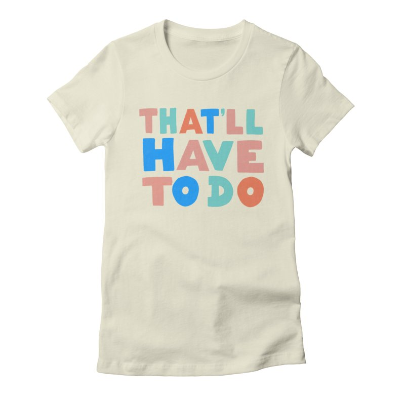 That'll Have To Do Women's T-Shirt by Sam Osborne Store