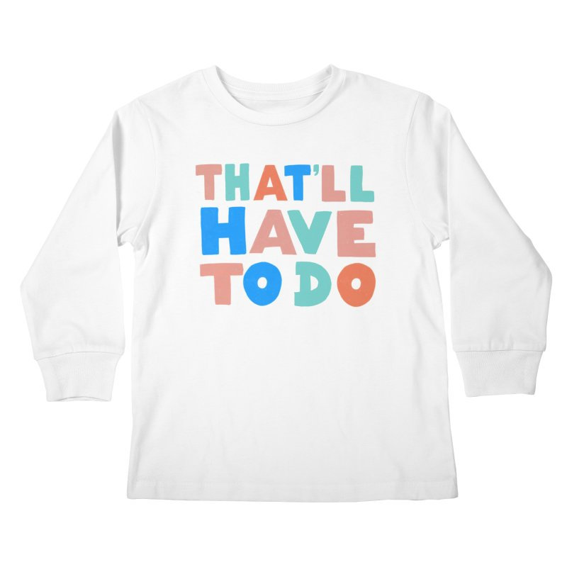 That'll Have To Do Kids Longsleeve T-Shirt by Sam Osborne Store