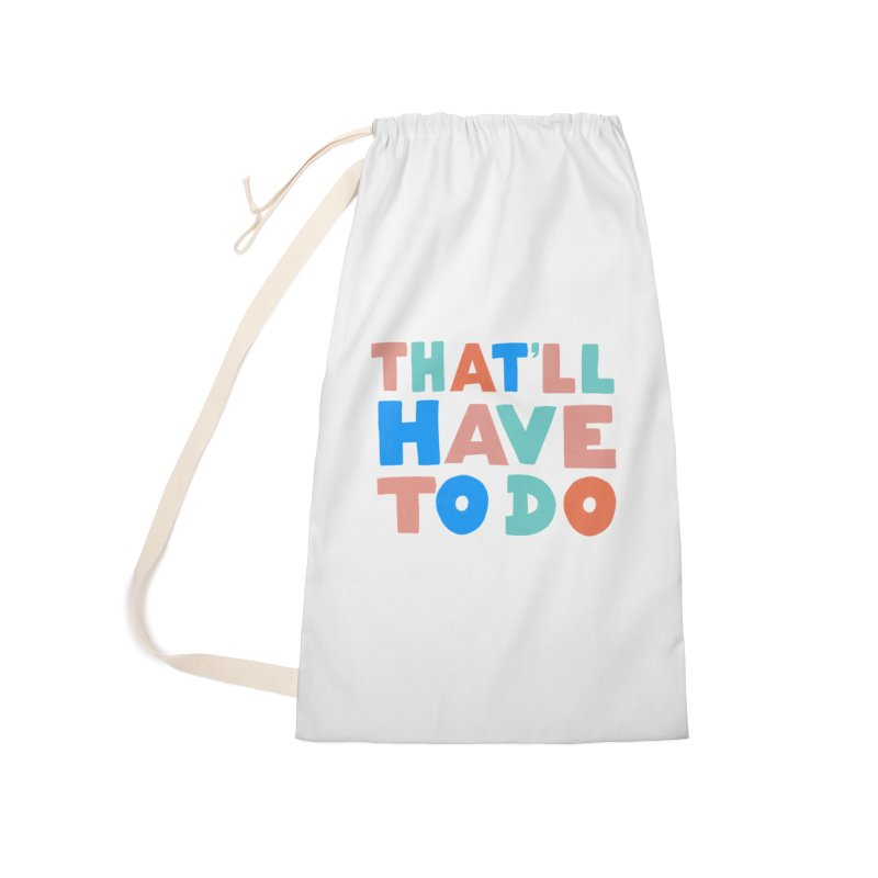 That'll Have To Do Accessories Laundry Bag Bag by Sam Osborne Store