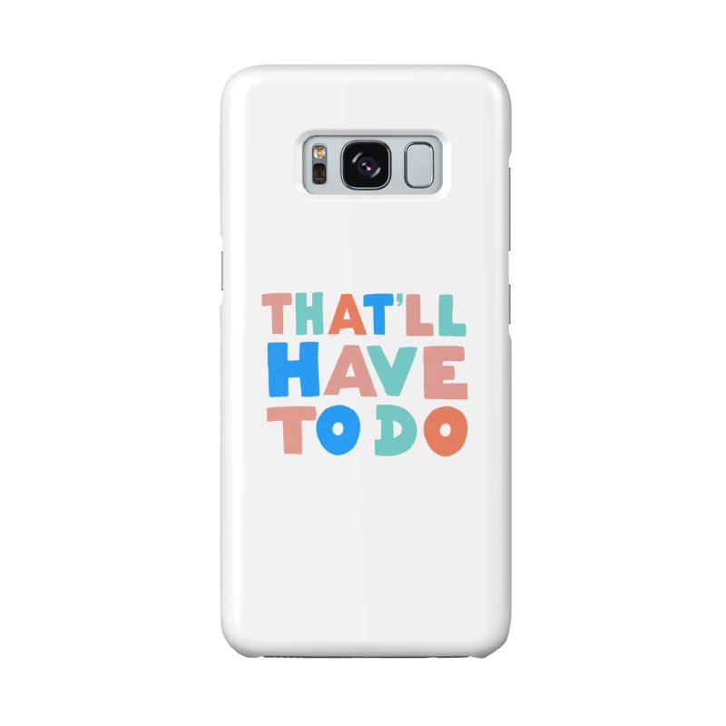 That'll Have To Do Accessories Phone Case by Sam Osborne Store