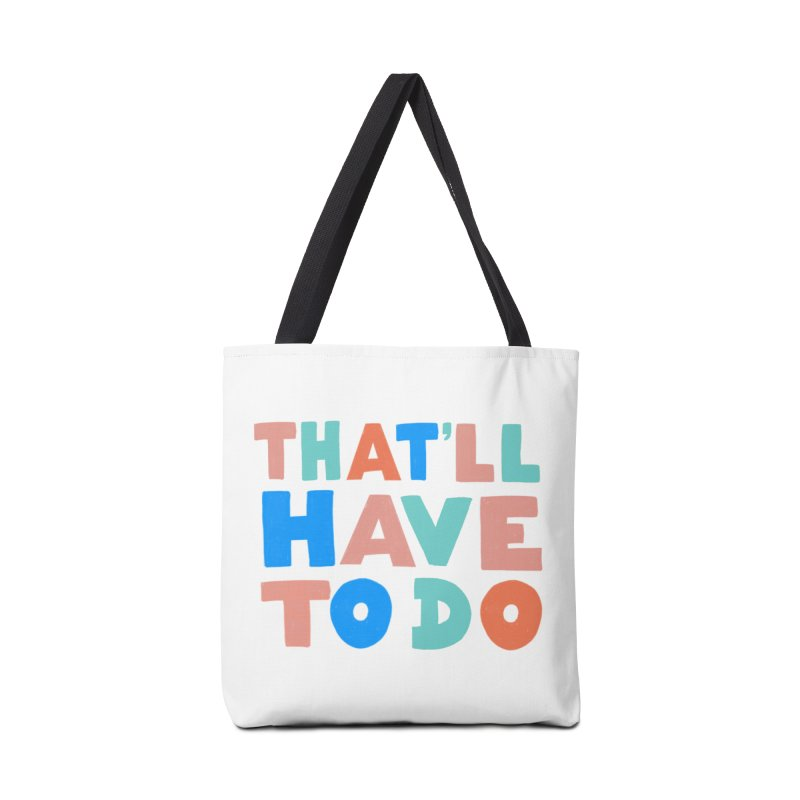 That'll Have To Do Accessories Bag by Sam Osborne Store