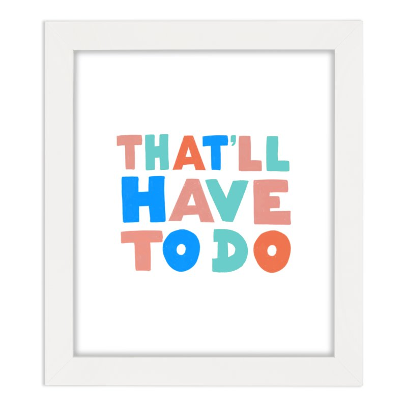That'll Have To Do Home Framed Fine Art Print by Sam Osborne Store